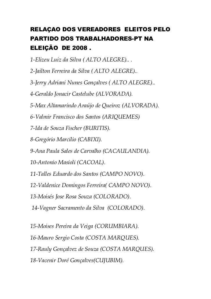 RELAÇAO DOS VEREADORES ELEITOS PELOPARTIDO DOS TRABALHADORES-PT NAELEIÇÃO DE 2008 .1-Elizeu Luiz da Silva ( ALTO ALEGRE).....