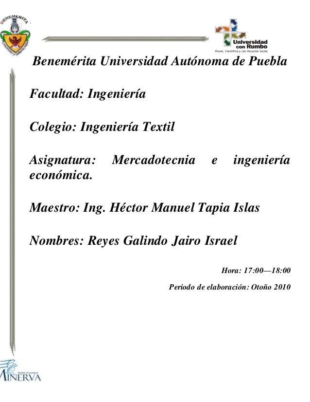 . Benemérita Universidad Autónoma de Puebla Facultad: Ingeniería Colegio: Ingeniería Textil Asignatura: Mercadotecnia e in...