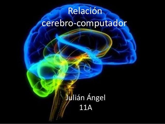 Relación cerebro-computador. Julián Ángel 11A