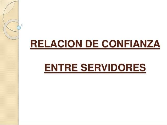 RELACION DE CONFIANZA ENTRE SERVIDORES