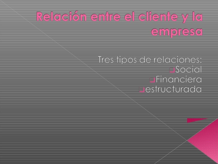 "   Estamos habituados a escuchar o leer la frase    ""relación empresa-cliente"", pero casi siempre para    referirnos a un..."