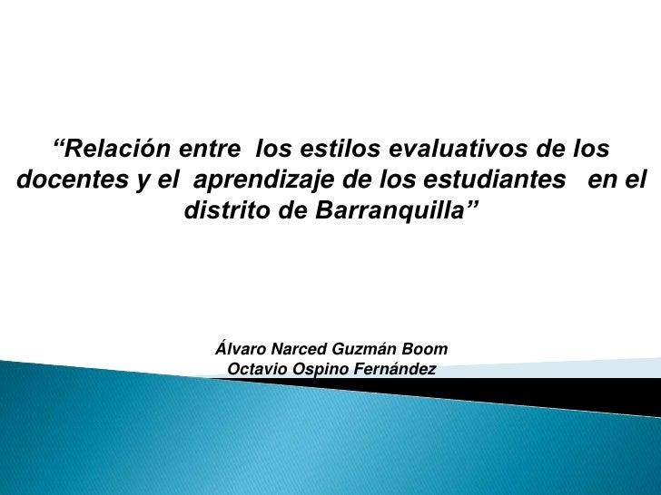 """""""Relación entre  los estilos evaluativos de los docentes y el  aprendizaje de los estudiantes   en el distrito de Barranqu..."""
