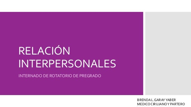 RELACIÓN INTERPERSONALES INTERNADO DE ROTATORIO DE PREGRADO BRENDA L.GARAYYABER MEDICO CIRUJANOY PARTERO