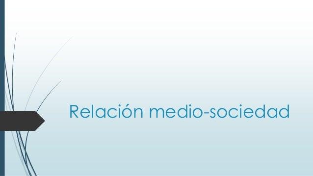Relación medio-sociedad