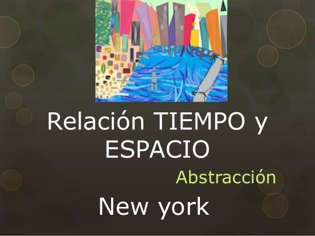 Relación TIEMPO y ESPACIO Abstracción New york
