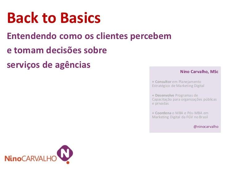 Back to BasicsEntendendo como os clientes percebeme tomam decisões sobreserviços de agências                              ...