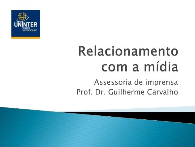 Assessoria de imprensa Prof. Dr. Guilherme Carvalho