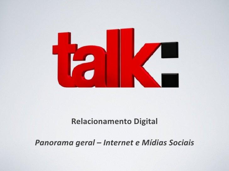 Relacionamento Digital Panorama geral – Internet e Mídias Sociais