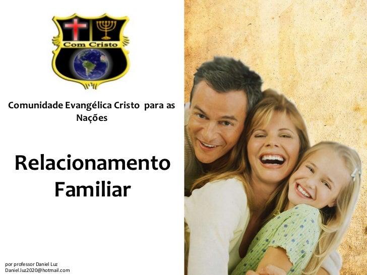 Comunidade Evangélica Cristo para as              Nações   Relacionamento       Familiarpor professor Daniel LuzDaniel.luz...