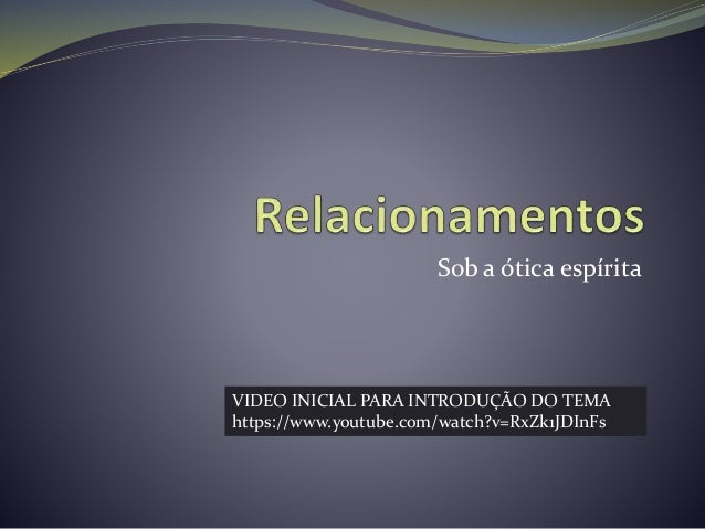 Sob a ótica espírita VIDEO INICIAL PARA INTRODUÇÃO DO TEMA https://www.youtube.com/watch?v=RxZk1JDInFs