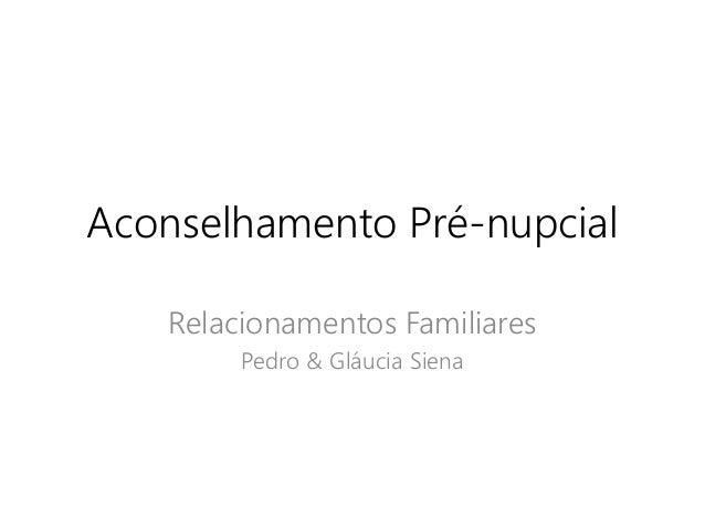Aconselhamento Pré-nupcial Relacionamentos Familiares Pedro & Gláucia Siena