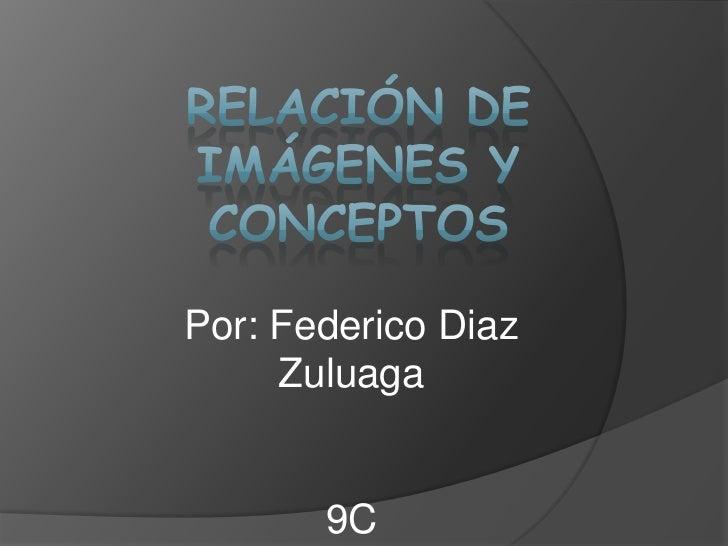 Por: Federico Diaz     Zuluaga       9C