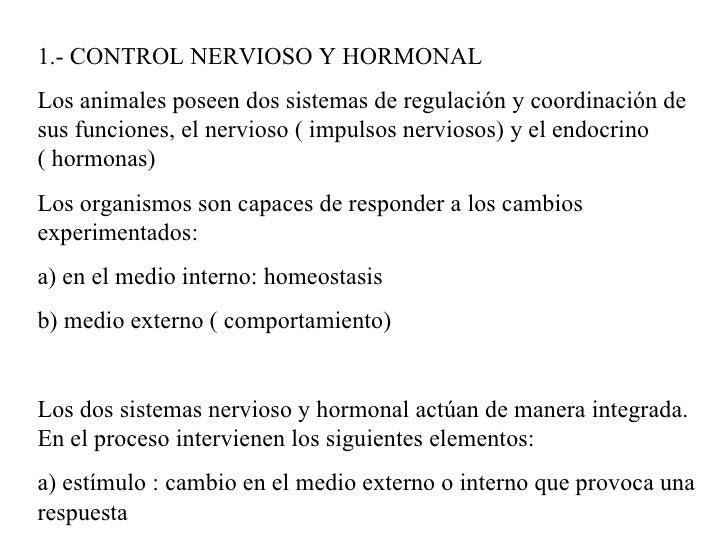 1.- CONTROL NERVIOSO Y HORMONAL Los animales poseen dos sistemas de regulación y coordinación de sus funciones, el nervios...
