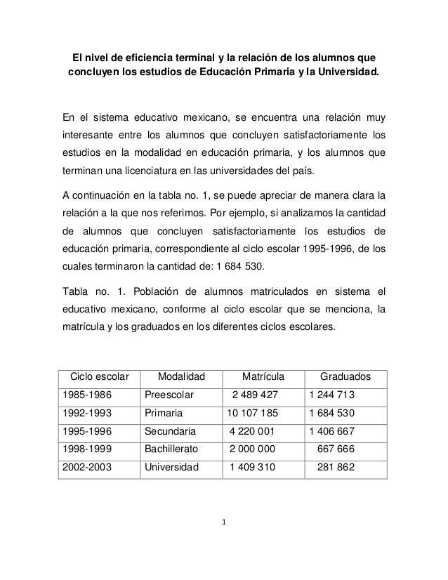1 El nivel de eficiencia terminal y la relación de los alumnos que concluyen los estudios de Educación Primaria y la Unive...