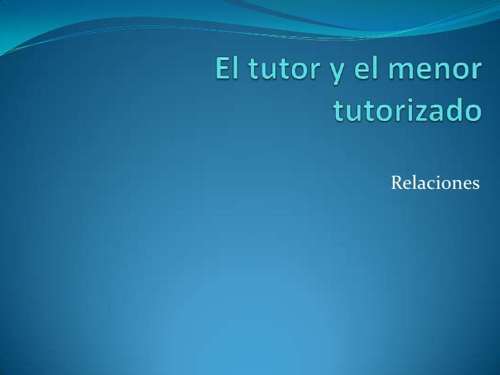 El tutor y el menor tutorizado<br />Relaciones<br />