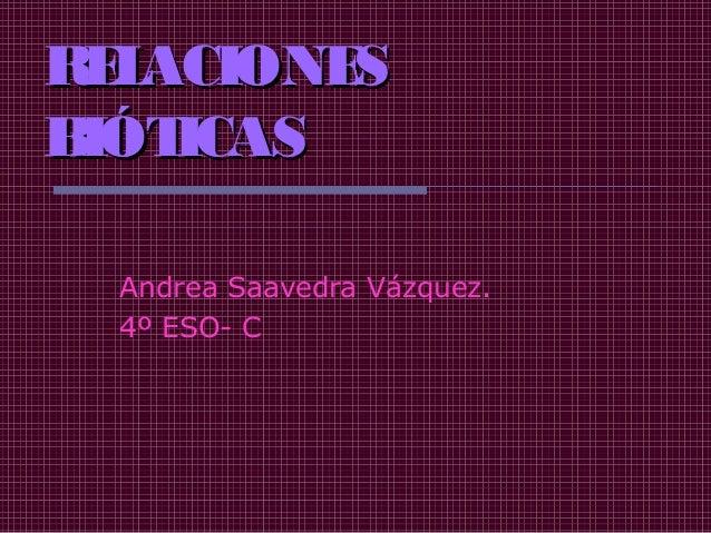 RELACIONESRELACIONESBIÓTICASBIÓTICASAndrea Saavedra Vázquez.4º ESO- C