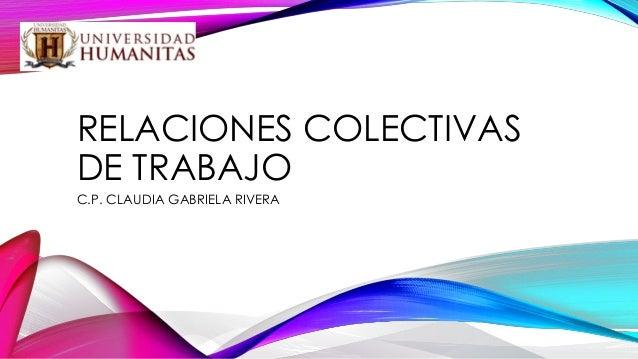 RELACIONES COLECTIVAS DE TRABAJO C.P. CLAUDIA GABRIELA RIVERA