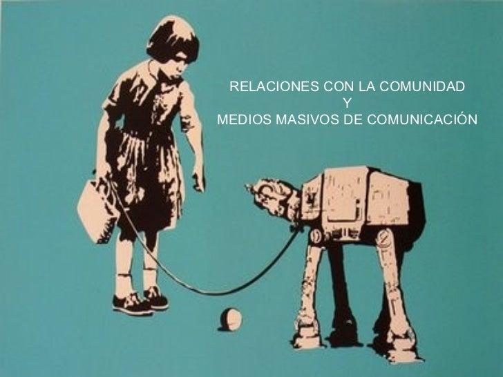 RELACIONES CON LA COMUNIDAD  Y  MEDIOS MASIVOS DE COMUNICACIÓN