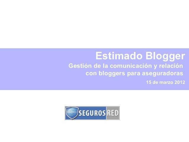 Estimado BloggerGestión de la comunicación y relación     con bloggers para aseguradoras                         15 de mar...