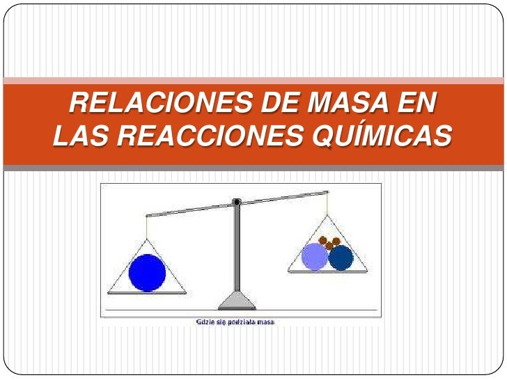 relaciones de masa en las reacciones qu micas
