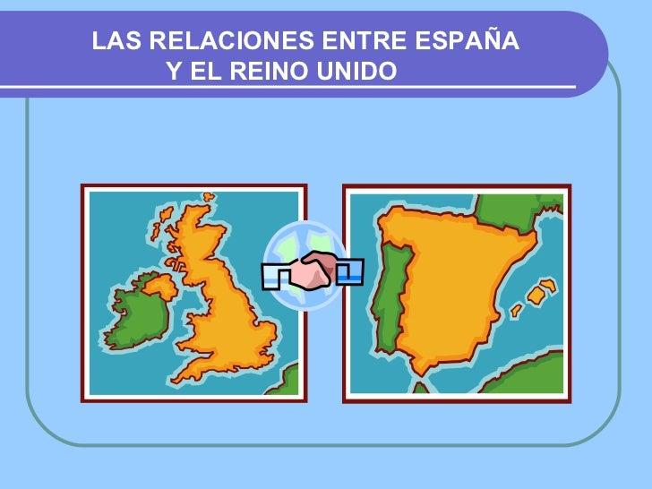 LAS RELACIONES ENTRE ESPAÑA  Y EL REINO UNIDO