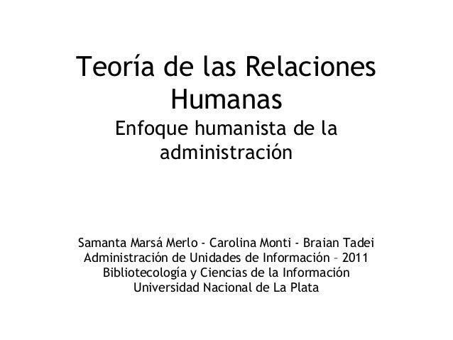 Teoría de las Relaciones Humanas Enfoque humanista de la administración Samanta Marsá Merlo - Carolina Monti - Braian Tade...