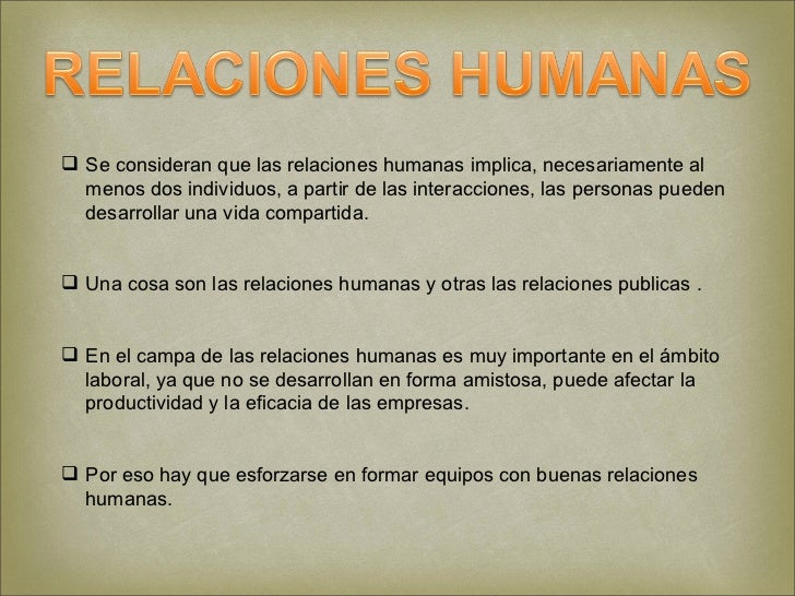  Se consideran que las relaciones humanas implica, necesariamente al  menos dos individuos, a partir de las interacciones...
