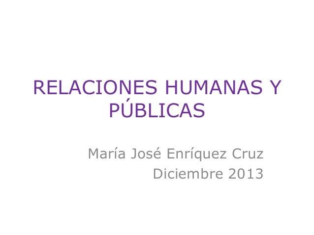 RELACIONES HUMANAS Y PÚBLICAS María José Enríquez Cruz Diciembre 2013