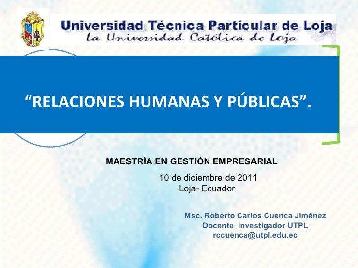 """""""RELACIONES HUMANAS Y PÚBLICAS"""".         MAESTRÍA EN GESTIÓN EMPRESARIAL                  10 de diciembre de 2011         ..."""