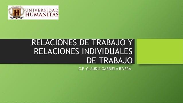 RELACIONES DE TRABAJO Y RELACIONES INDIVIDUALES DE TRABAJO C.P. CLAUDIA GABRIELA RIVERA