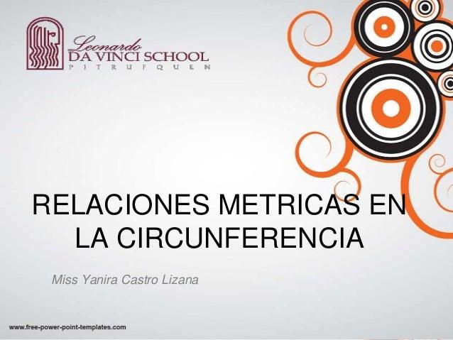 RELACIONES METRICAS ENLA CIRCUNFERENCIAMiss Yanira Castro Lizana