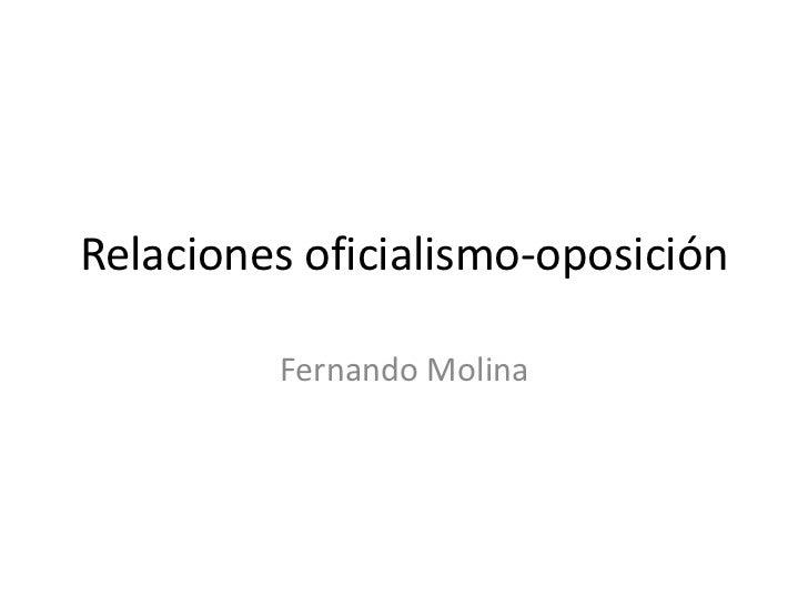 Relaciones oficialismo-oposición         Fernando Molina