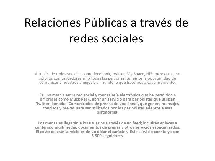 Relaciones Públicas a través de redes sociales<br />A través de redes sociales como fecebook, twitter, My Space, Hi5 entre...