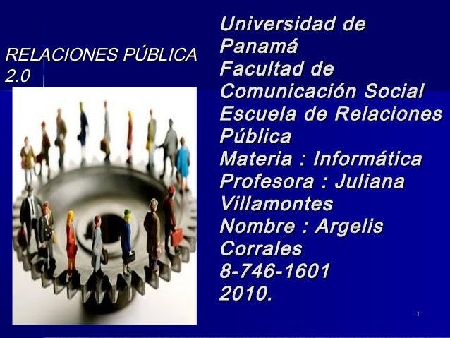 11 Universidad deUniversidad de PanamáPanamá Facultad deFacultad de Comunicación SocialComunicación Social Escuela de Rela...