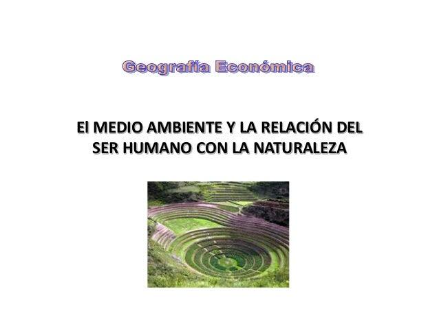 El MEDIO AMBIENTE Y LA RELACIÓN DEL   SER HUMANO CON LA NATURALEZA