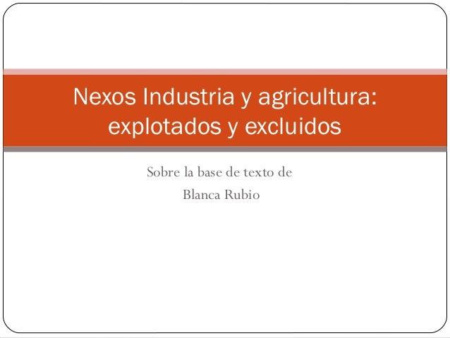 Sobre la base de texto deBlanca RubioNexos Industria y agricultura:explotados y excluidos