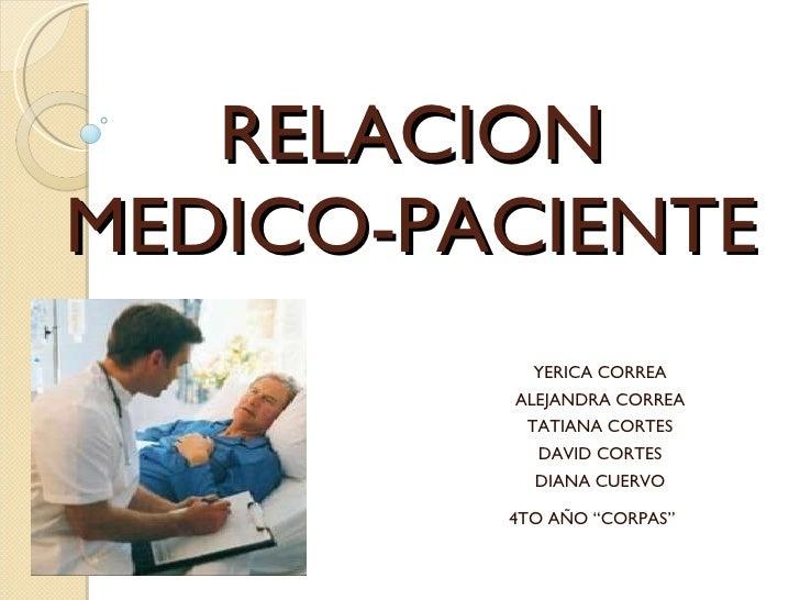 """RELACION MEDICO-PACIENTE YERICA CORREA ALEJANDRA CORREA TATIANA CORTES DAVID CORTES DIANA CUERVO 4TO AÑO """"CORPAS"""""""