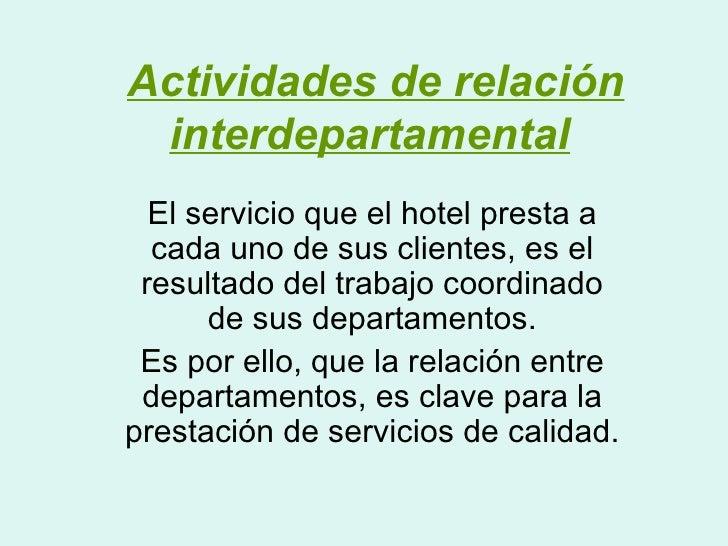 Actividades de relación  interdepartamental   El servicio que el hotel presta a   cada uno de sus clientes, es el  resulta...