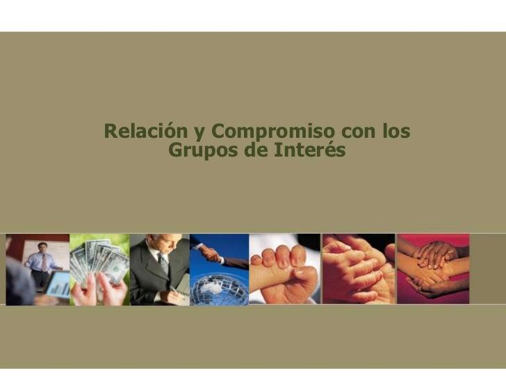 Relación y Compromiso con los      Grupos de Interés