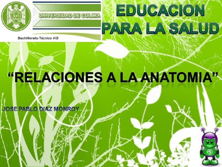 Relaciopnes De La Anatomia(Educ P La Salud) Jose Pablo Diaz Monroy