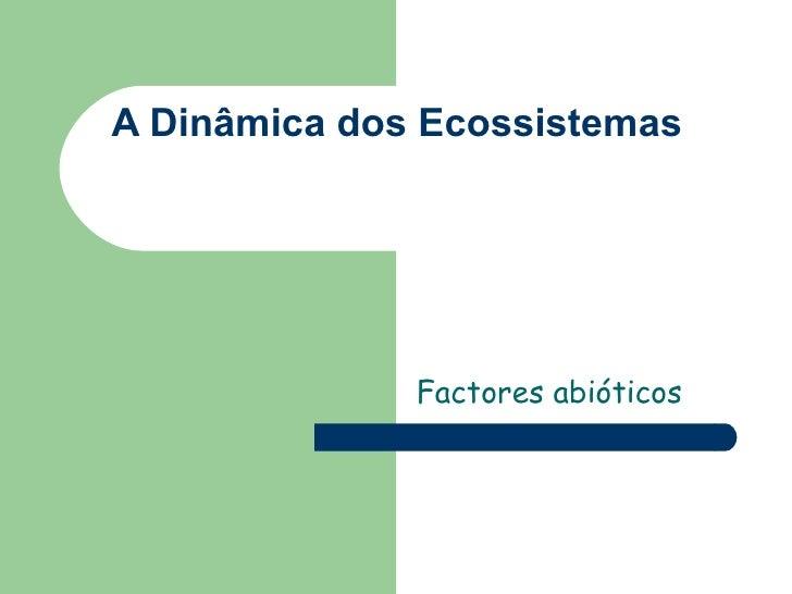 A Dinâmica dos Ecossistemas Factores abióticos