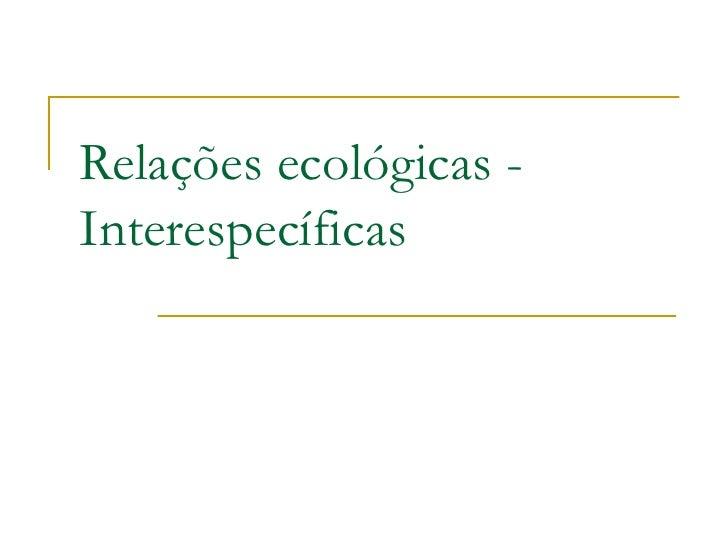 Relações ecológicas - Interespecíficas