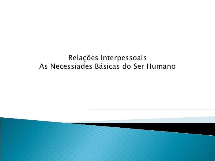 Relações Interpessoais As Necessiades Básicas do Ser Humano