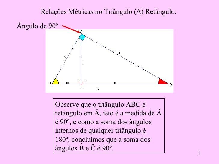 Relações Métricas no Triângulo ( Δ) Retângulo. Observe que o triângulo ABC é retângulo em  Â, isto é a medida de é 90º, ...