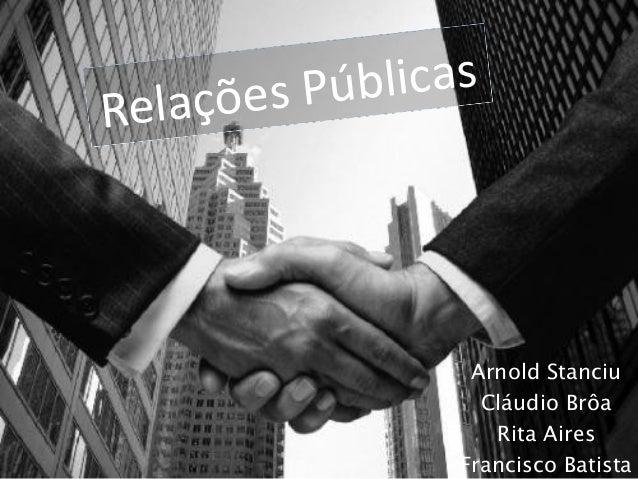 Relações Públicas Arnold Stanciu Cláudio Brôa Rita Aires Francisco Batista