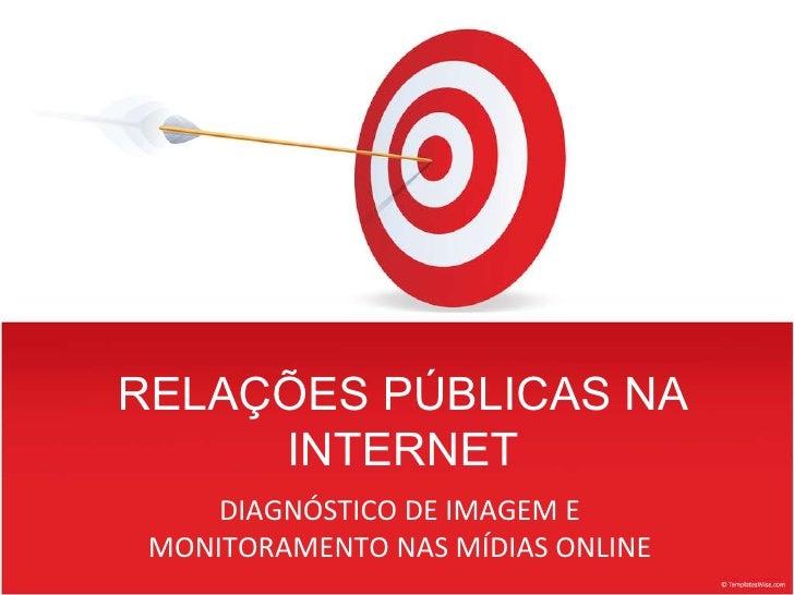 DIAGNÓSTICO DE IMAGEM E MONITORAMENTO NAS MÍDIAS ONLINE RELAÇÕES PÚBLICAS NA INTERNET