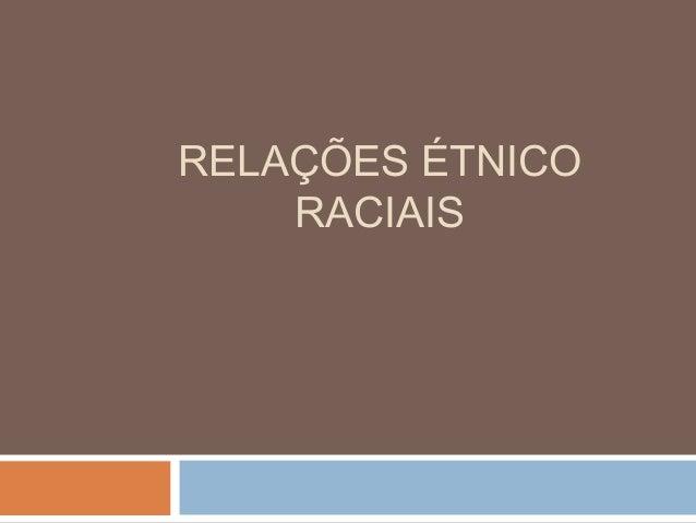 RELAÇÕES ÉTNICO RACIAIS