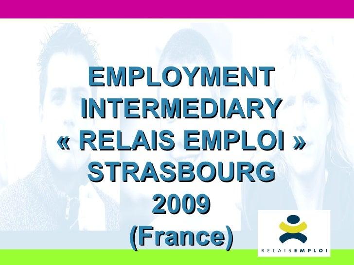 EMPLOYMENT INTERMEDIARY «RELAIS EMPLOI» STRASBOURG 2009 (France)