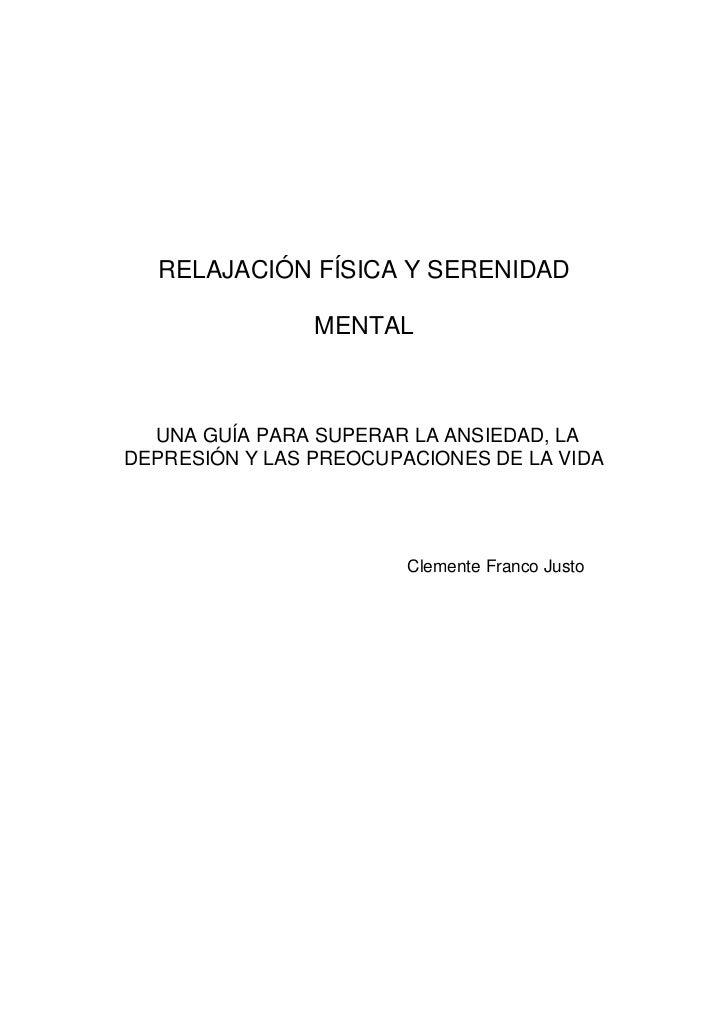 RELAJACIÓN FÍSICA Y SERENIDAD                MENTAL  UNA GUÍA PARA SUPERAR LA ANSIEDAD, LADEPRESIÓN Y LAS PREOCUPACIONES D...