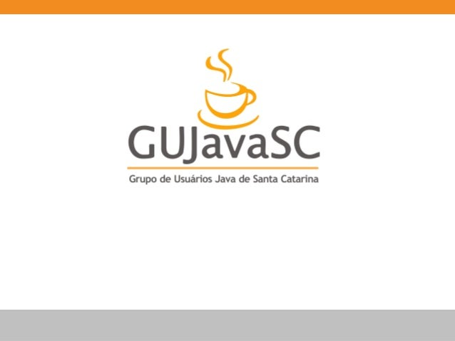 Criação do GUJavaSCData: 21/03/2001Local: Sede da SUCESU-SCParticipantes:Direção da SUCESU-SC;Cláudio Montenegro;Rafael Ch...